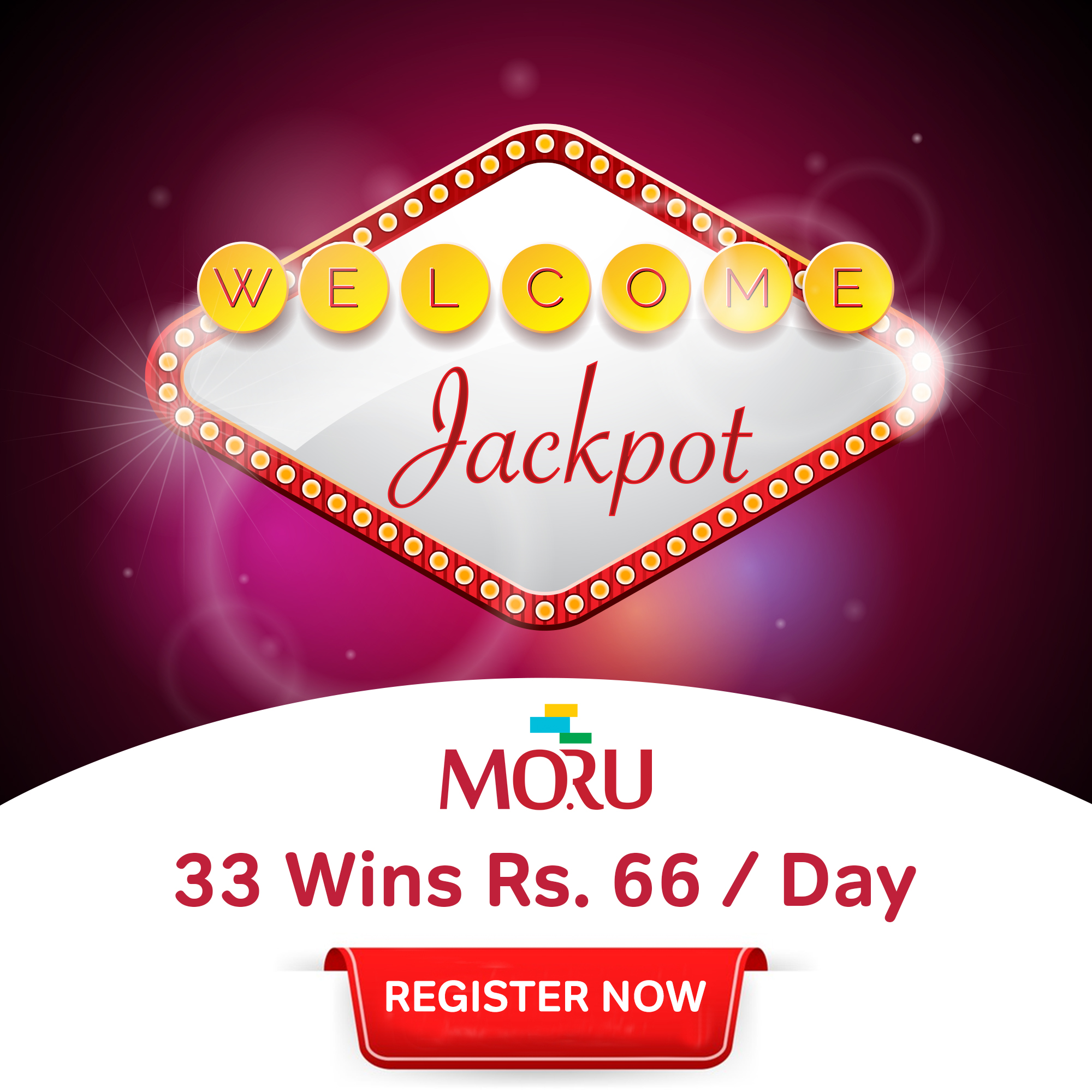 Welcome Jackpot- 33 Wins Rs. 66 Everyday